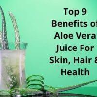Top 9 Benefits of Aloe Vera Juice For Skin, Hair & Health