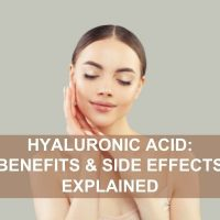 Hyaluronic Acid: Benefits & Side Effects Explained