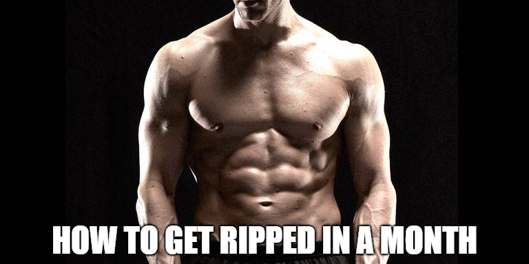 How To Get Ripped in A Month